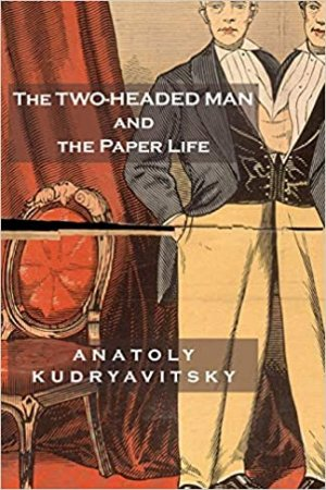 The Two-Headed Man and the Paper Life by Anatoly Kudryavitsky - Buy at Amazon