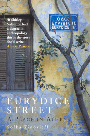Eurydice Street: A Place In Athens by Sofka Zinovieff – buy at Amazon