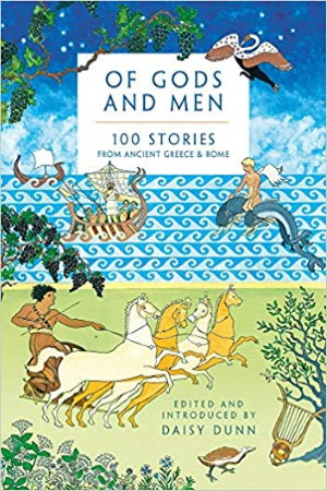 Of Gods and Men: 100 Stories from Ancient Greece and Rome by Daisy Dunn - Buy at Amazon