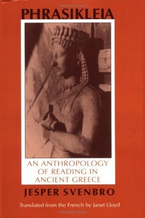 Phrasikleia: An Anthropology of Reading in Ancient Greece (Myth and Poetics) by Jesper Svenbro