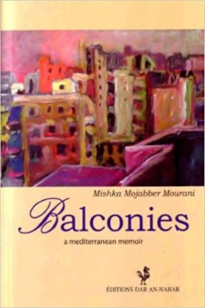 Balconies: A Mediterranean Memoir - Mishka Mojabber Mourani