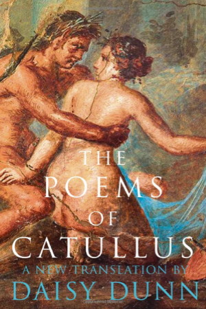 The Poems of Catullus - translation by Daisy Dunn - Buy at Amazon