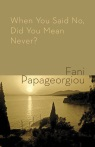 Fani Papageorgiou - When You Said No, Did You Mean Never? - Shearsman 2013
