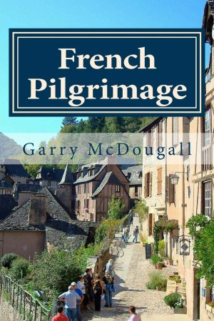 French Pilgrimage: Travel, Towns and Tales in France: Volume 2 by Mr Garry R McDougall - Buy at Amazon