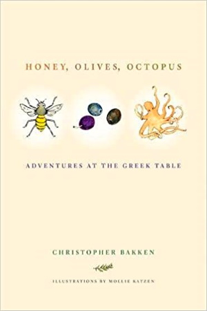 Honey, Olives, Octopus: Adventures at the Greek Table – by Christopher Bakken - Buy at Amazon