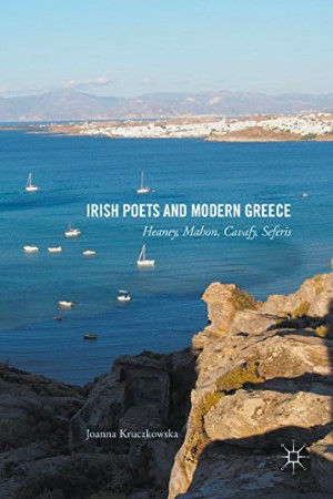 Irish Poets and Modern Greece: Heaney, Mahon, Cavafy, Seferis by Joanna Kruczkowska - Buy at Amazon