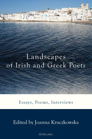 Landscapes of Irish and Greek Poets: Essays, Poems, Interviews by Joanna Kruczkowska (Editor) - Buy at Amazon