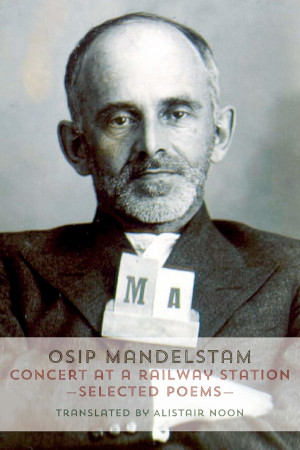 Concert at a Railway Station: Selected Poems by Osip Mandelstam (Author), Alistair Noon (Translator) - Buy at Amazon